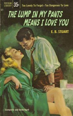 The Lump In My Pants Means I Love You - by E.B.Stuart