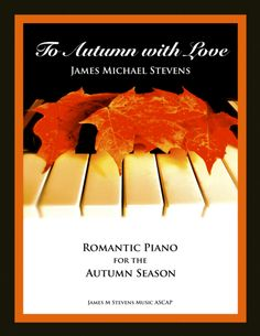 To Autumn With Love (Romantic Piano) By James Michael Stevens Digital Sheet Music, Piano Sheet Music, Romantic, Autumn, Love, Amor, Romantic Things, Fall, Piano Music