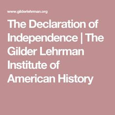 The Declaration of Independence | The Gilder Lehrman Institute of American History