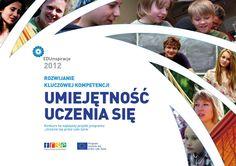Rozwijanie kluczowej kompetencji umiejętność uczenia się  Serdecznie zapraszamy do lektury niniejszego zeszytu prezentującego cele, idee i zasady konkursu EDUinspracje 2012 oraz doświadczenia i sukcesy naszych beneficjentów (dziesięciu laureatów konkursu oraz piętnastu wyróżnionych) w zakresie nabywania i rozwijania kompetencji umiejętność uczenia się.