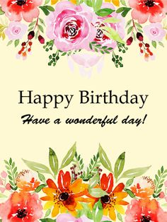 Happy Birthday - Have a wonderful day! Spiritual Birthday Wishes, Happy Birthday Flowers Wishes, Happy Birthday Celebration, Happy Birthday Beautiful, Happy 60th Birthday, Birthday Wishes For Myself, Birthday Blessings, Happy Birthdays, Funny Happy Birthday Images