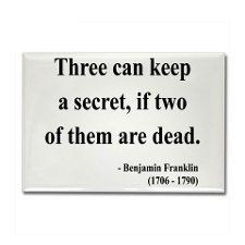 This saying is alledgedly said by Benjamin Franklin who, it seems, trusted no one