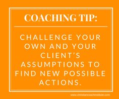 #Coaching Tip: #Challenge your own and your client's assumptions to find new possible actions.