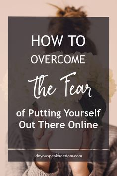 How to Overcome the Fear of Putting Yourself Out There Online - Do You Speak Freedom