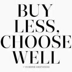Buy less, choose well. Vivienne Westwood