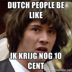 Conspiracy Keanu - Dutch people be like ik krijg nog 10 cent
