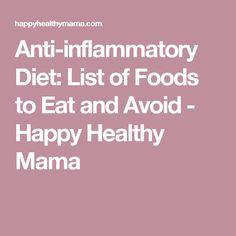 Anti-inflammatory Diet: List of Foods to Eat and Avoid - Happy Healthy Mama