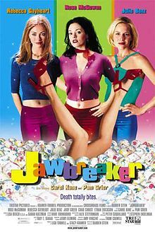 Jawbreaker...my mum didnt want me to watch this when i was younger...but when i did ..i didnt get why...  It's amazing!!   sooo funny and ridiculous   def. one of my favorite movies of all time!