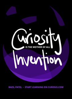 """Curiosity is mother of all inventions."" - Bazil Patel #IAmCurious"