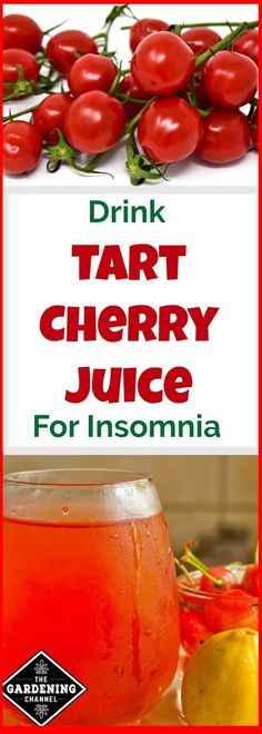 Tart Cherry Juice may be the cure for insomnia. Try using cherries from your garden crop for juice instead of pie.