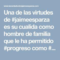 Una de las virtudes de #jaimeesparza es su cualida como hombre de familia que le ha permitido #progreso como #empresario