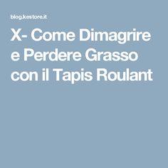X- Come Dimagrire e Perdere Grasso con il Tapis Roulant