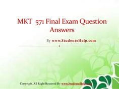 Make your dream to Ace your exams a reality. Experience the easiest way to handle exam pressure with the good tutorial like us. StudenteHelp.com provide MKT 571 Final Exam Latest UOP Tutorials and Entire Course question with answers LAW, Finance, Economics and Accounting Homework Help, UOP course Individual Assignment, UOP Course Tutorial, Final Exam Study Guides, individual assessment etc. visit us to learn more!