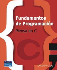 "Cover of ""Fundamentos de programacion - piensa en C"" Microcontrolador Pic, Dc Dc Converter, Cairo, Arduino, Programming, Make It Simple, Coding, Digital, Books"
