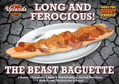 THE BEAST BAGUETTE  6 Bacon, 4 Sausages, 3 Eggs, 2 Black Pudding, Grilled Tomatoes, 1 Hash Brown, Mushrooms & Beans