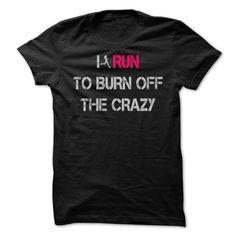 I run to burn off the crazy T Shirts, Hoodies. Get it here ==► https://www.sunfrog.com/LifeStyle/I-run-to-burn-off-the-crazy-[hot]-35849686-Guys.html?41382