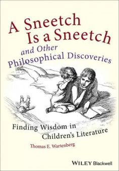 A sneetch is a sneetch and other philosophical discoveries : finding wisdom in children's literature - This warm and charming volume casts a spell on adult readers as it unveils the surprisingly profound philosophical wisdom contained in children's picture books, from Dr Seuss's Sneetches to William Steig's Shrek!. With a light touch and good humor, Wartenberg discusses the philosophical ideas in these classic stories.