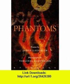 Phantoms (9780893816131) James Laughlin, Virginia Schendler , ISBN-10: 0893816132  , ISBN-13: 978-0893816131 ,  , tutorials , pdf , ebook , torrent , downloads , rapidshare , filesonic , hotfile , megaupload , fileserve