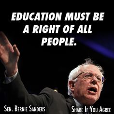 Education must be a right of all people - Bernie Sanders for President 2016 #feelthebern