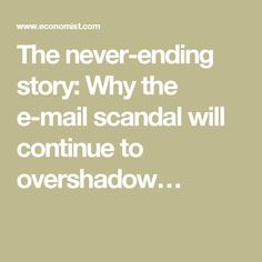The never-ending story: Why the e-mail scandal will continue to overshadow…8/25/16