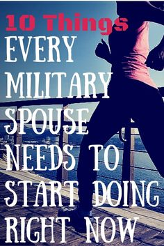 Grab a pen and paper and personalize these 10 things every military spouse needs to start doing right now.
