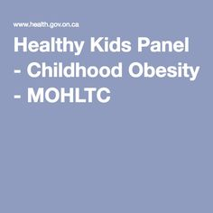 Healthy Kids Panel - Childhood Obesity - MOHLTC