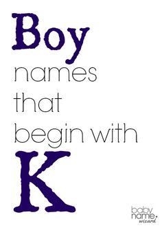 Boy names starting with K that includes meanings, origins, popularity, pronunciations, sibling names, and more!  #babynames