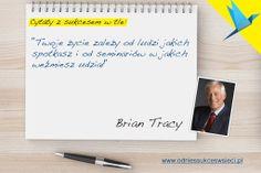 """""""Twoje życie zależy od ludzi jakich spotkasz i od seminariów w jakich weźmiesz udział"""" - Brian Tracy"""