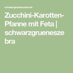 Zucchini-Karotten-Pfanne mit Feta | schwarzgrueneszebra