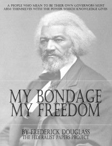 My Bondage and My Freedom by Frederick Douglass - When a man raises himself from the lowest condition in society to the highest, mankind pays him the tribute of their admiration; but when his course proves what had been regarded as an impossible reform then he becomes a burning and a shining light. To such a man it is my privilege to introduce you.