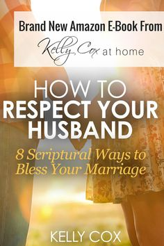 Check out my new Amazon E-book about how to respect your husband and apply 8 scriptures to enrich and bless your marriage!