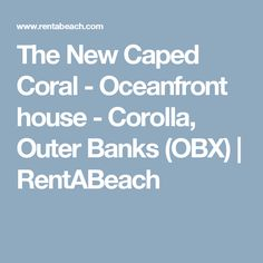 The New Caped Coral - Oceanfront house - Corolla, Outer Banks (OBX) | RentABeach