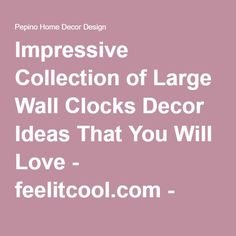 Impressive Collection of Large Wall Clocks Decor Ideas That You Will Love - feelitcool.com - Pepino Home Decor Design