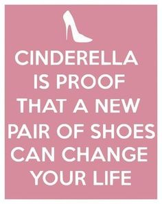Cinderella is proof that a new pair of shoes can change your life. #fashion #quote #VoiceOfStyle