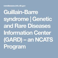 Guillain-Barre syndrome             | Genetic and Rare Diseases Information Center (GARD) – an NCATS Program. This article discusses the various potential causes of Guillain Barre Syndrome including a possible genetic link. This is published by the National Institutes of Health