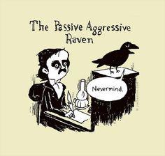 Poe's Passive Aggressive Raven - Nevermind...