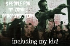 Home on Deranged - 5 people for my zombie apocalypse team, including my kid!