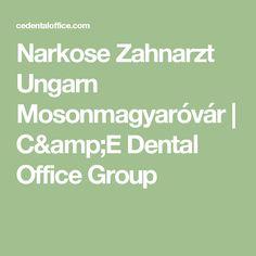 Narkose Zahnarzt Ungarn Mosonmagyaróvár   C&E Dental Office Group