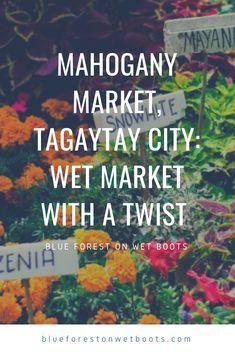 Mahogany Market, Tagaytay City: Wet Market with a Twist Tagaytay, Blue Forest, Philippines Travel, Respect, Magazines, Travelling, Travel Destinations, Budget, Marketing