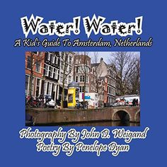 Water! Water! A Kid's Guide To Amsterdam. Netherlands - Kids Travel Books