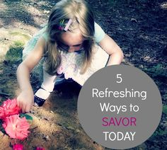 {Love Your Life} 5 Refreshing Ways to Savor Today. How will you make the most of this day?