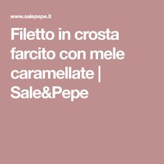 Filetto in crosta farcito con mele caramellate | Sale&Pepe