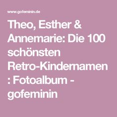 Theo, Esther & Annemarie: Die 100 schönsten Retro-Kindernamen : Fotoalbum - gofeminin