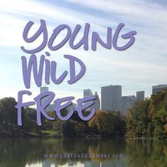 Feeling Young Wild & Free Today