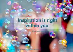Inspiration is right within you.
