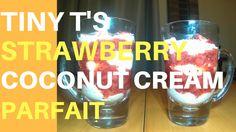 Tiny T's Strawberry Coconut Cream Parfait