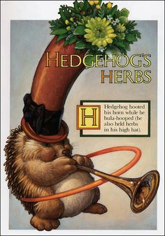 "Hedgehog's Herbs  "" Hedgehog hooted his horn while he hula-hooped (he also held herbs in his high hat)."" Scott Gustafson"