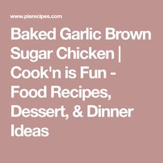 Baked Garlic Brown Sugar Chicken | Cook'n is Fun - Food Recipes, Dessert, & Dinner Ideas