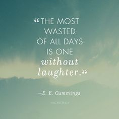 """The most wasted of all days is one without laughter."" —E.E. Cummings #VickereyLoves #HipHappySoulful"