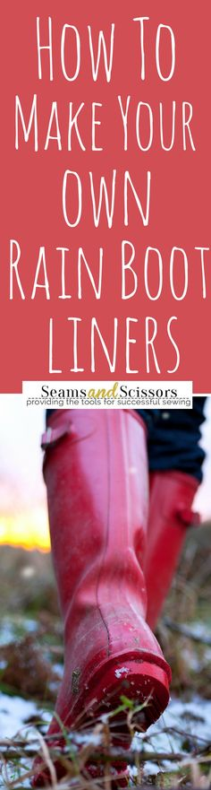 Use this easy sewing pattern to make your own rain boot liners!